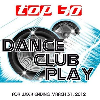 Top 30 Dance Club Play (31.03.2012) [Multi]